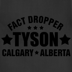 Fact Dropper – Tyson – Calgary – Alberta T-Shirts - Adjustable Apron