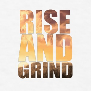 rise and grind Accessories - Men's T-Shirt