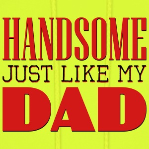 Handsome Just like my dad Baby & Toddler Shirts - Men's Hoodie