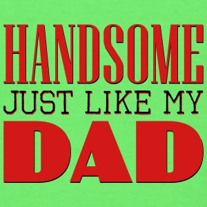 Handsome Just like my dad Baby & Toddler Shirts - Men's T-Shirt