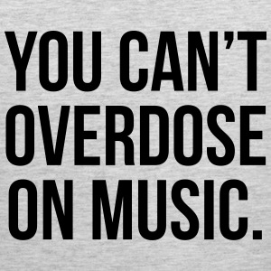 Can't Overdose On Music  Women's T-Shirts - Men's Premium Tank