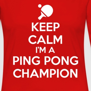 Keep Calm Ping Pong T-Shirts - Women's Premium Long Sleeve T-Shirt