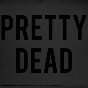 PRETTY DEAD T-Shirts - Trucker Cap