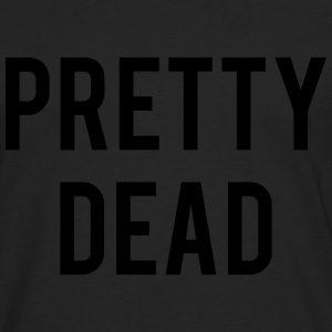 PRETTY DEAD T-Shirts - Men's Premium Long Sleeve T-Shirt