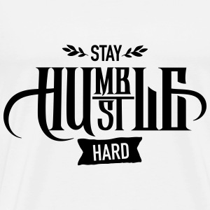 Stay Humble - Hustle Hard Tanks - Men's Premium T-Shirt