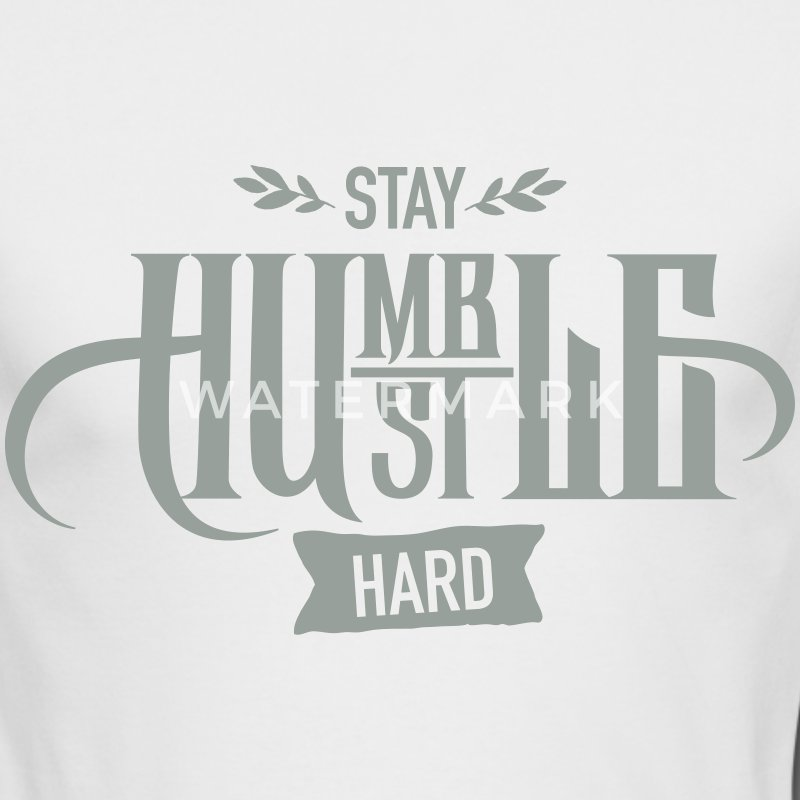 Stay Humble - Hustle Hard Long Sleeve Shirts - Men's Long Sleeve T-Shirt by Next Level