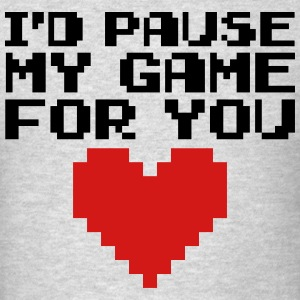 Pause My Game For You  Hoodies - Men's T-Shirt