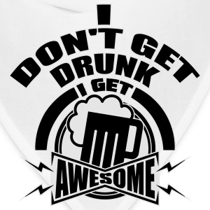 I don't get drunk, I get awesome Women's T-Shirts - Bandana