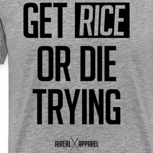 Get Rice Or Die Trying Tank by AiReal - Men's Premium T-Shirt