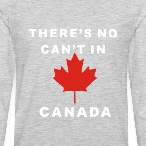There's No Can't In Canada - Men's Premium Long Sleeve T-Shirt