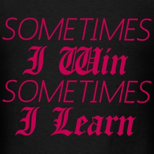 Sometime I Win Sometime I Learn Long Sleeve Shirts - Men's T-Shirt