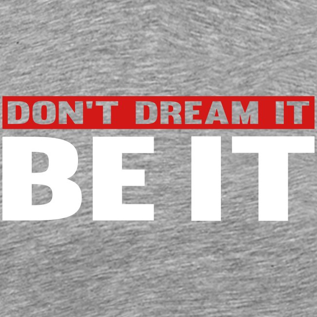 Don't Dream It. Be It