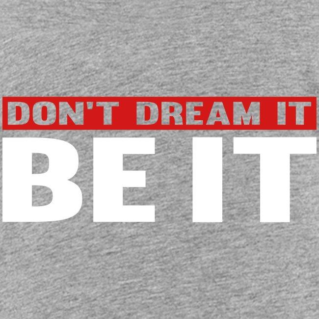 Don't Dream It. Be It