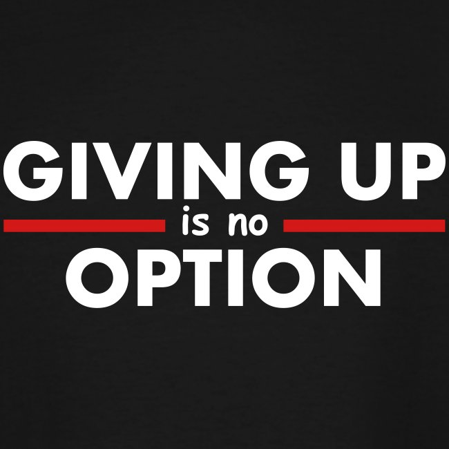 Giving Up is no Option