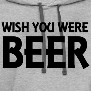 Wish you were Beer T-Shirts - Contrast Hoodie