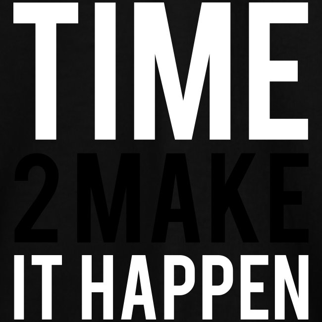 Time to make it happen