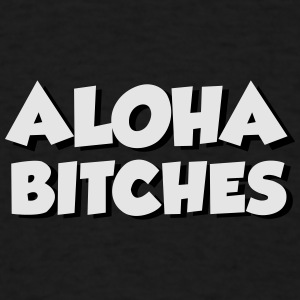 Aloha b*tches Baby & Toddler Shirts - Men's T-Shirt