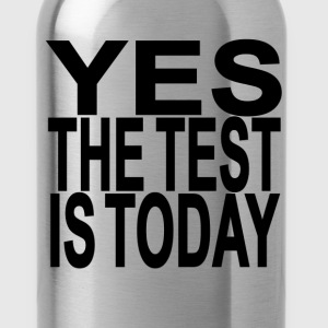 yes_the_test_is_today - Water Bottle