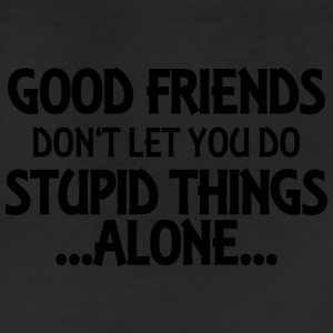Good friends don't let you do stupid things-alone T-Shirts - Leggings