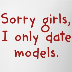 Sorry Girls, I Only Date Models - Coffee/Tea Mug