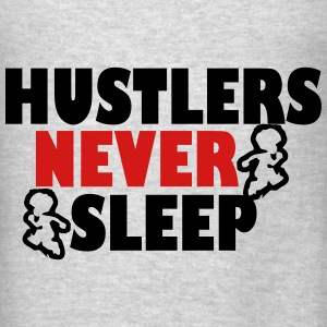 hustlers never sleep hoodie - Men's T-Shirt