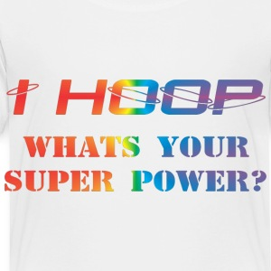 Hula Hoop - Dance – I hoop - Super Power Kids' Shirts - Toddler Premium T-Shirt