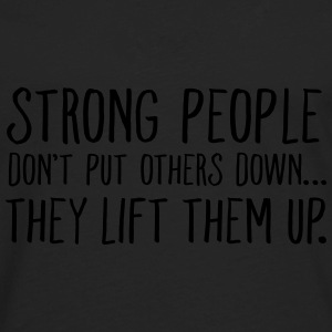 Strong People Don't Put Others Down... Tanks - Men's Premium Long Sleeve T-Shirt