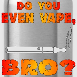 Do You Even Vape, Bro - Water Bottle