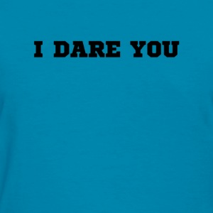 I dare you (2) - Women's T-Shirt