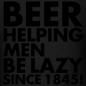 BEER HELPING MAN BE LAZY SINCE 1845 - Men's T-Shirt