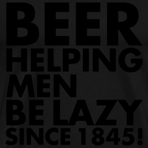 BEER HELPING MAN BE LAZY SINCE 1845 - Men's Premium T-Shirt