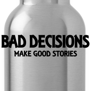 Bad decisions make good stories T-Shirts - Water Bottle
