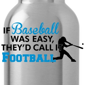 If Baseball was easy they'd call it football Kids' Shirts - Water Bottle