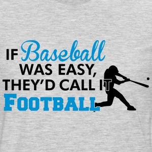 If Baseball was easy they'd call it football Kids' Shirts - Men's Premium Long Sleeve T-Shirt