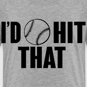 I'd hit that - baseball Kids' Shirts - Toddler Premium T-Shirt