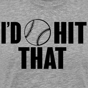 I'd hit that - baseball Hoodies - Men's Premium T-Shirt