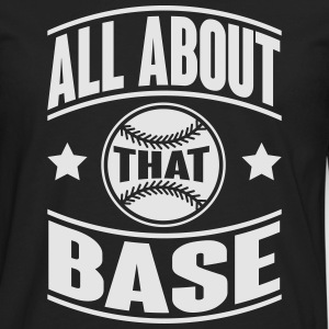 All about that base Women's T-Shirts - Men's Premium Long Sleeve T-Shirt