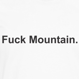 Fuck Mountain T-Shirts - Men's Premium Long Sleeve T-Shirt