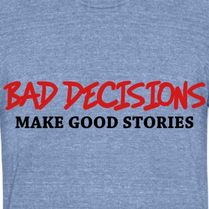 Bad decisions make good stories Long Sleeve Shirts - Unisex Tri-Blend T-Shirt by American Apparel