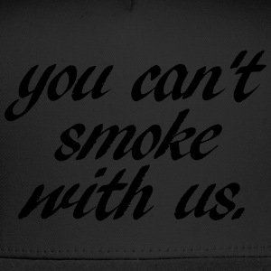 YOU CANT SMOKE WITH US  - Trucker Cap