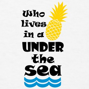 Who lives in a Pineapple under the Sea? Accessories - Men's T-Shirt