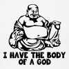 I Have The Body Of A God - Buddha T-Shirts - Men's T-Shirt