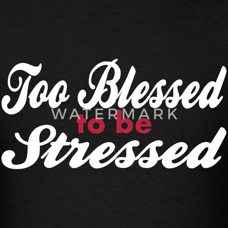 Too Blessed To Be Stressed, 2 Color Vector T-Shirts - Men's T-Shirt