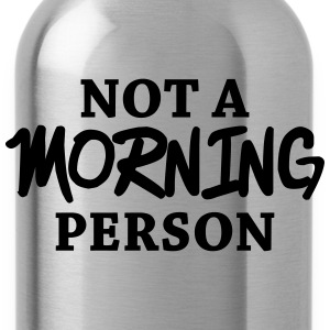 Not a morning person Women's T-Shirts - Water Bottle