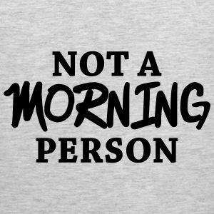 Not a morning person Women's T-Shirts - Men's Premium Tank