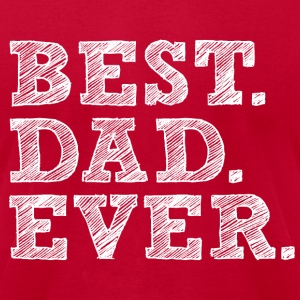BEST DAD EVER HOODIE - Men's T-Shirt by American Apparel