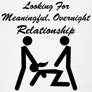 Looking For Meaningful Overnight Relationship MFM - Men's T-Shirt