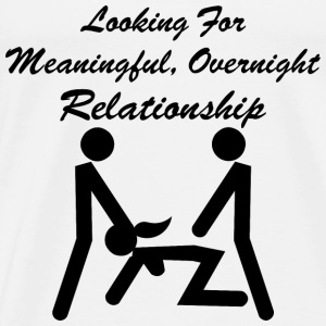 Looking For Meaningful Overnight Relationship MFM - Men's Premium T-Shirt