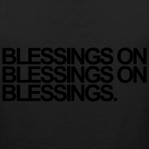 Blessings on blessings on blessings Women's T-Shirts - Men's Premium Tank