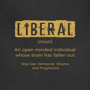 Anti Liberal T-shirt - The definition of a liberal - Adjustable Apron